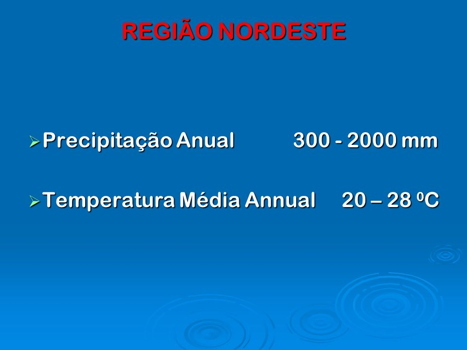 REGIÃO NORDESTE Precipitação Anual 300 - 2000 mm
