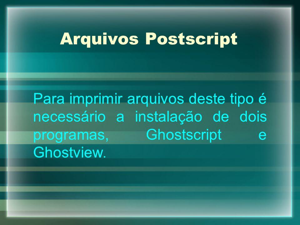 Arquivos Postscript Para imprimir arquivos deste tipo é necessário a instalação de dois programas, Ghostscript e Ghostview.