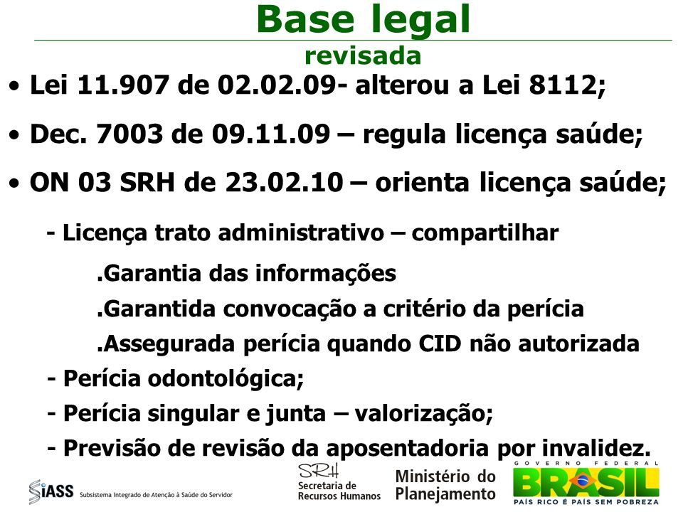 Base legal revisada Lei 11.907 de 02.02.09- alterou a Lei 8112;