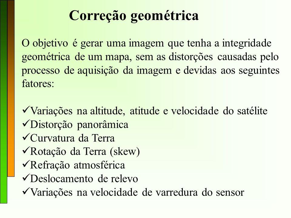 Correção geométrica O objetivo é gerar uma imagem que tenha a integridade. geométrica de um mapa, sem as distorções causadas pelo.