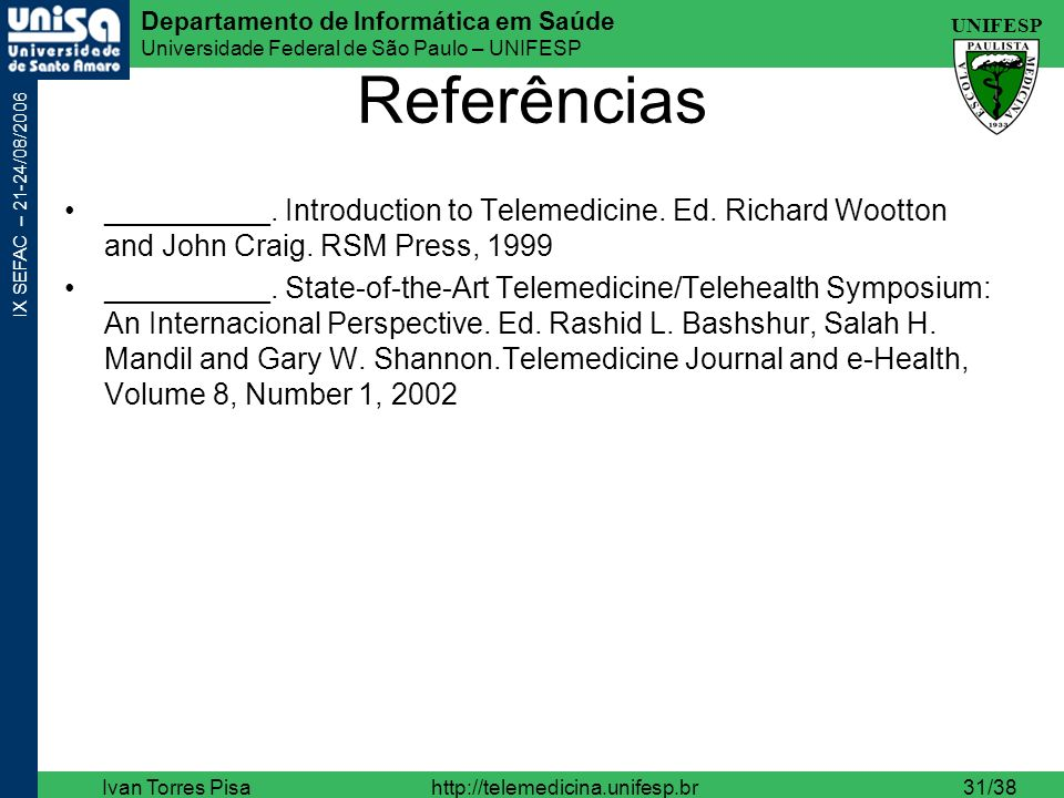 Referências __________. Introduction to Telemedicine. Ed. Richard Wootton and John Craig. RSM Press, 1999.