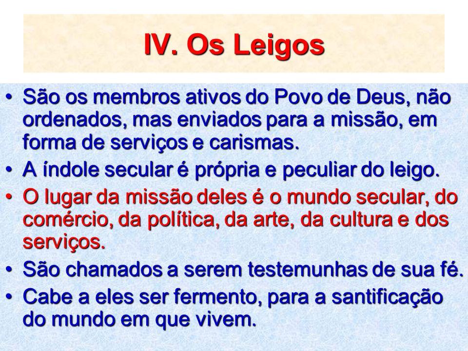 IV. Os LeigosSão os membros ativos do Povo de Deus, não ordenados, mas enviados para a missão, em forma de serviços e carismas.