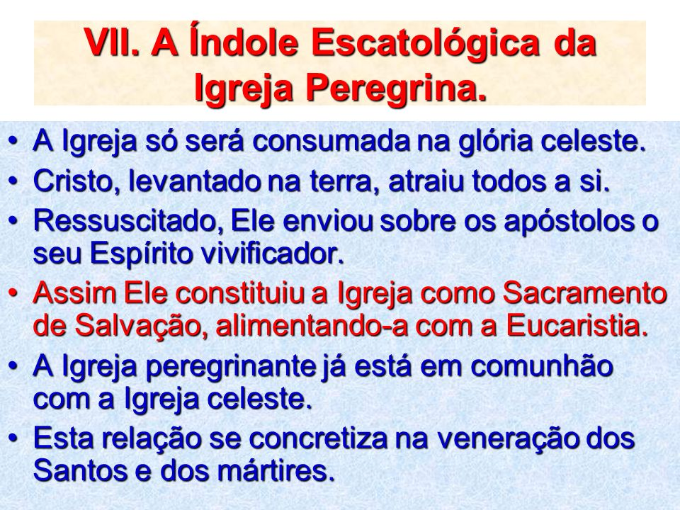 VII. A Índole Escatológica da Igreja Peregrina.