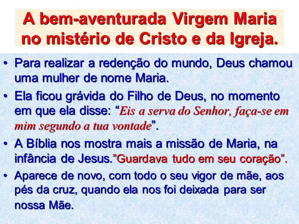 A bem-aventurada Virgem Maria no mistério de Cristo e da Igreja.