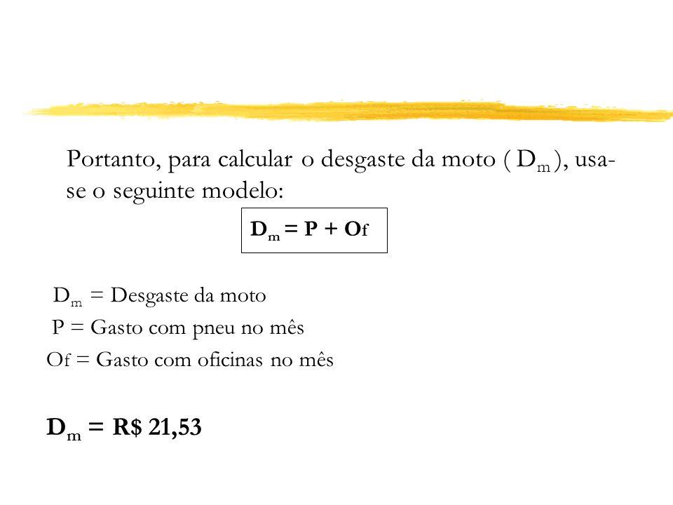 Portanto, para calcular o desgaste da moto ( Dm ), usa-se o seguinte modelo: