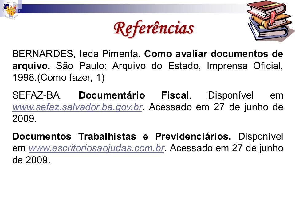 Referências BERNARDES, Ieda Pimenta. Como avaliar documentos de arquivo. São Paulo: Arquivo do Estado, Imprensa Oficial, 1998.(Como fazer, 1)