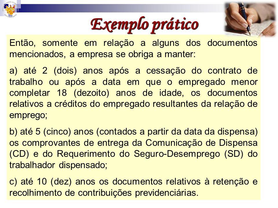 Exemplo prático Então, somente em relação a alguns dos documentos mencionados, a empresa se obriga a manter: