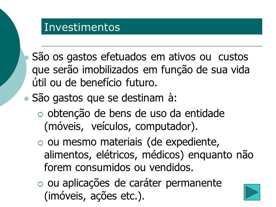 Investimentos São os gastos efetuados em ativos ou custos que serão imobilizados em função de sua vida útil ou de benefício futuro.