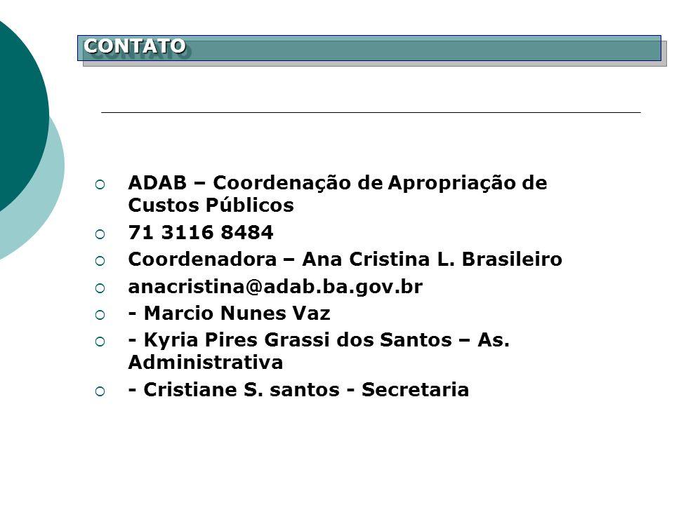 CONTATO ADAB – Coordenação de Apropriação de Custos Públicos. 71 3116 8484. Coordenadora – Ana Cristina L. Brasileiro.