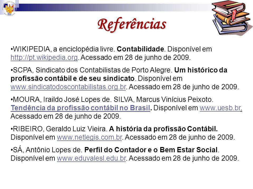 Referências WIKIPEDIA, a enciclopédia livre. Contabilidade. Disponível em http://pt.wikipedia.org. Acessado em 28 de junho de 2009.