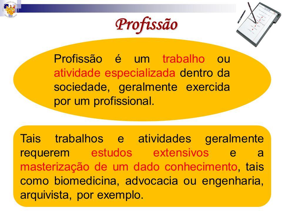 Profissão Profissão é um trabalho ou atividade especializada dentro da sociedade, geralmente exercida por um profissional.