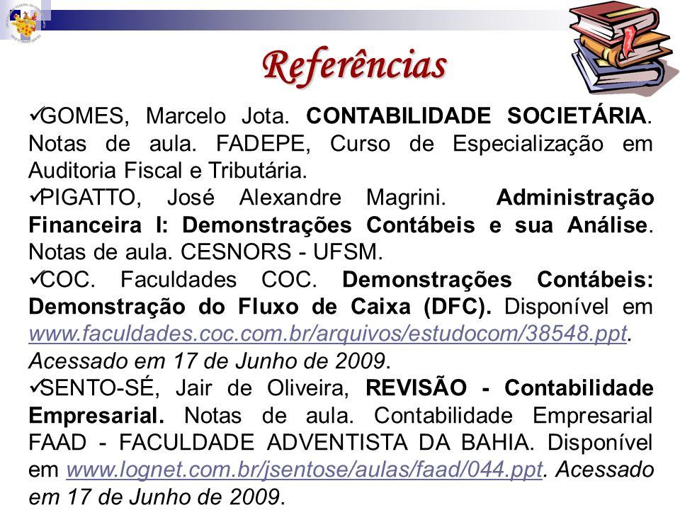Referências GOMES, Marcelo Jota. CONTABILIDADE SOCIETÁRIA. Notas de aula. FADEPE, Curso de Especialização em Auditoria Fiscal e Tributária.