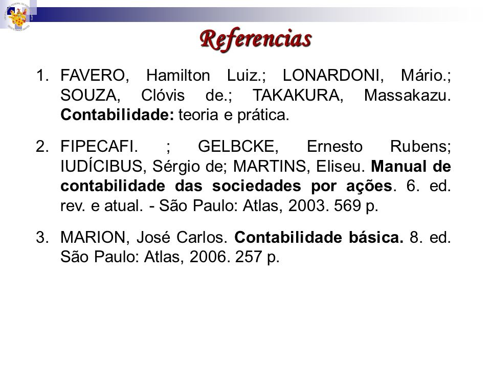Referencias FAVERO, Hamilton Luiz.; LONARDONI, Mário.; SOUZA, Clóvis de.; TAKAKURA, Massakazu. Contabilidade: teoria e prática.