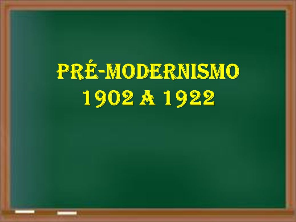 PRÉ-MODERNISMO 1902 A 1922