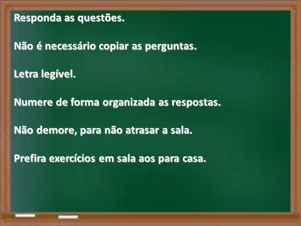 Responda as questões. Não é necessário copiar as perguntas. Letra legível. Numere de forma organizada as respostas.