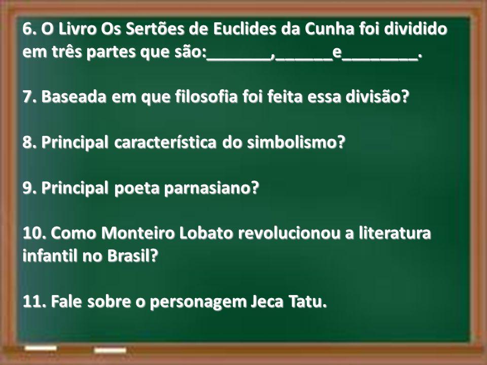 6. O Livro Os Sertões de Euclides da Cunha foi dividido em três partes que são:_______,______e________.