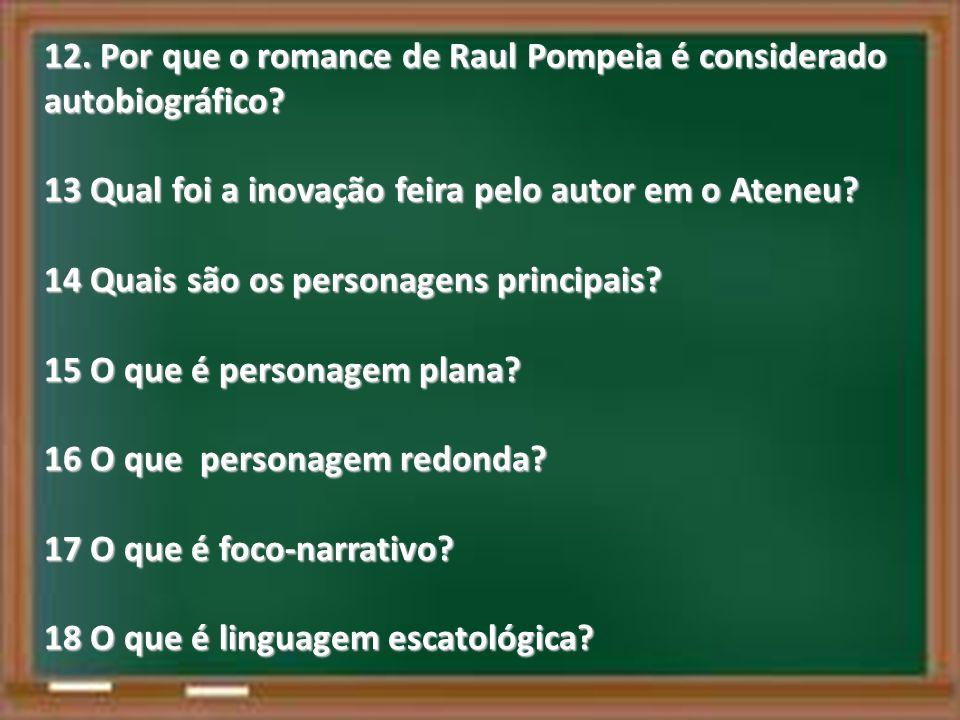 12. Por que o romance de Raul Pompeia é considerado autobiográfico