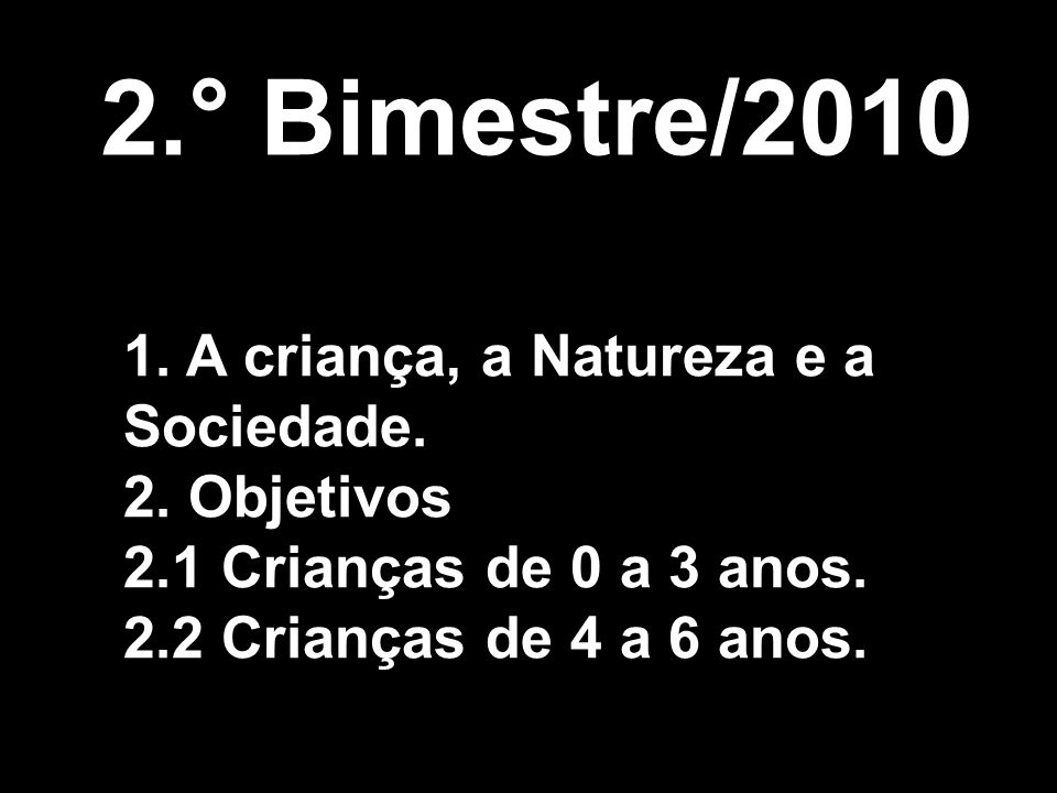 2.° Bimestre/2010 1. A criança, a Natureza e a Sociedade. 2. Objetivos