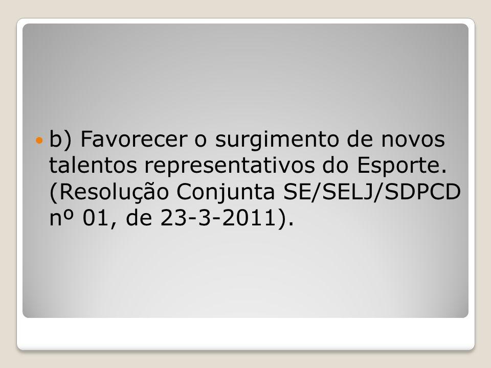 b) Favorecer o surgimento de novos talentos representativos do Esporte
