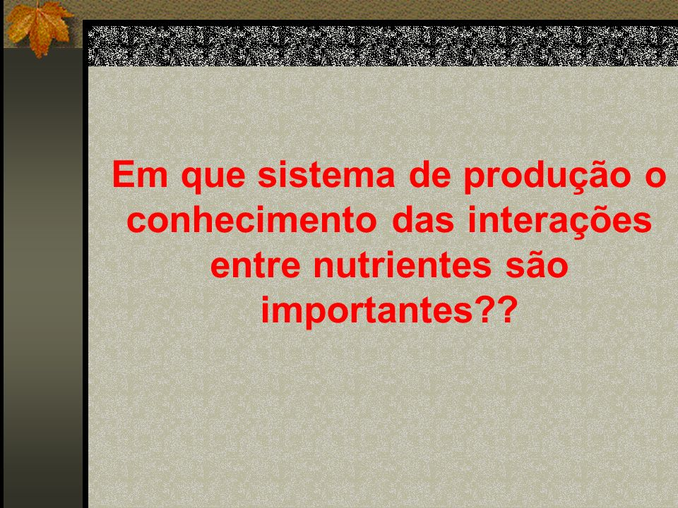 Em que sistema de produção o conhecimento das interações entre nutrientes são importantes