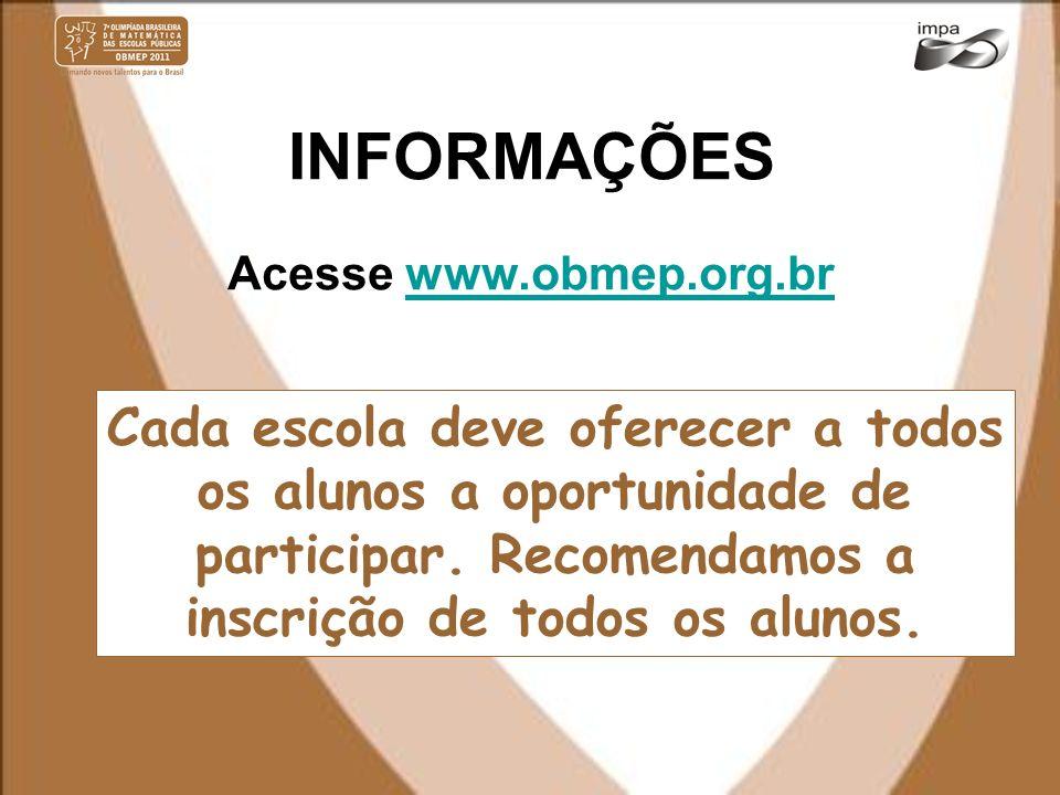 INFORMAÇÕES Acesse www.obmep.org.br.