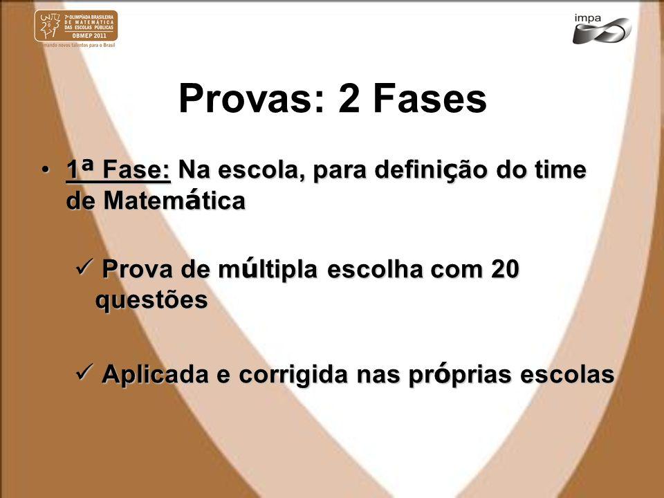 Provas: 2 Fases 1ª Fase: Na escola, para definição do time de Matemática. Prova de múltipla escolha com 20 questões.