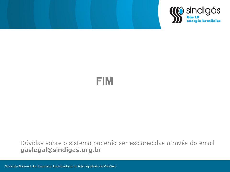 FIM Dúvidas sobre o sistema poderão ser esclarecidas através do email gaslegal@sindigas.org.br.