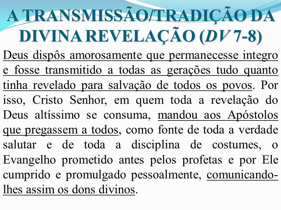 A TRANSMISSÃO/TRADIÇÃO DA DIVINA REVELAÇÃO (DV 7-8)