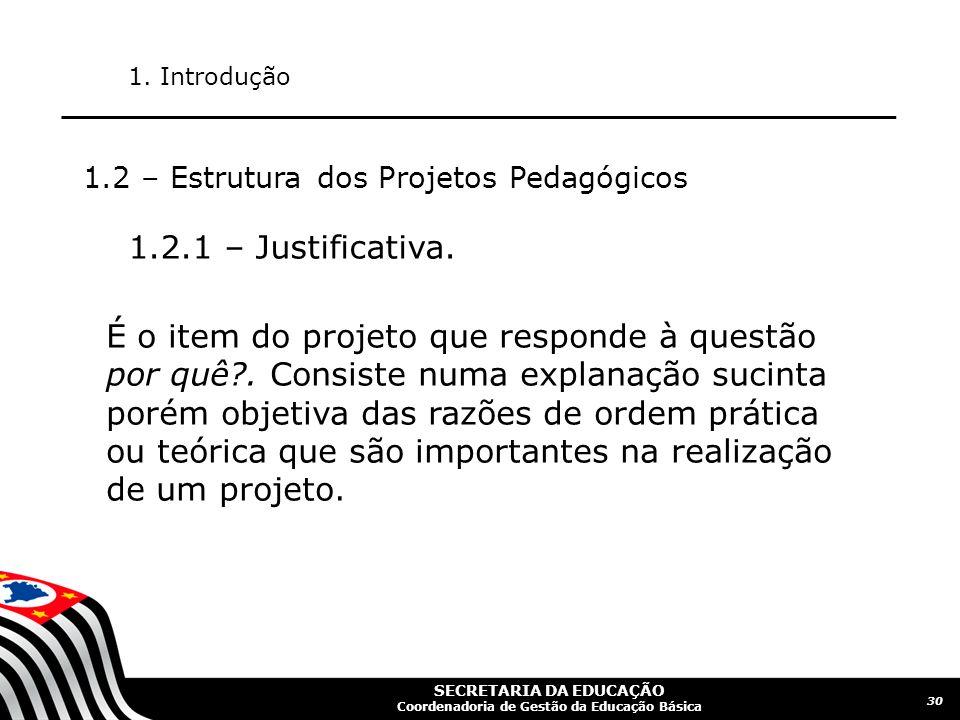 1. Introdução 1.2 – Estrutura dos Projetos Pedagógicos. 1.2.1 – Justificativa.