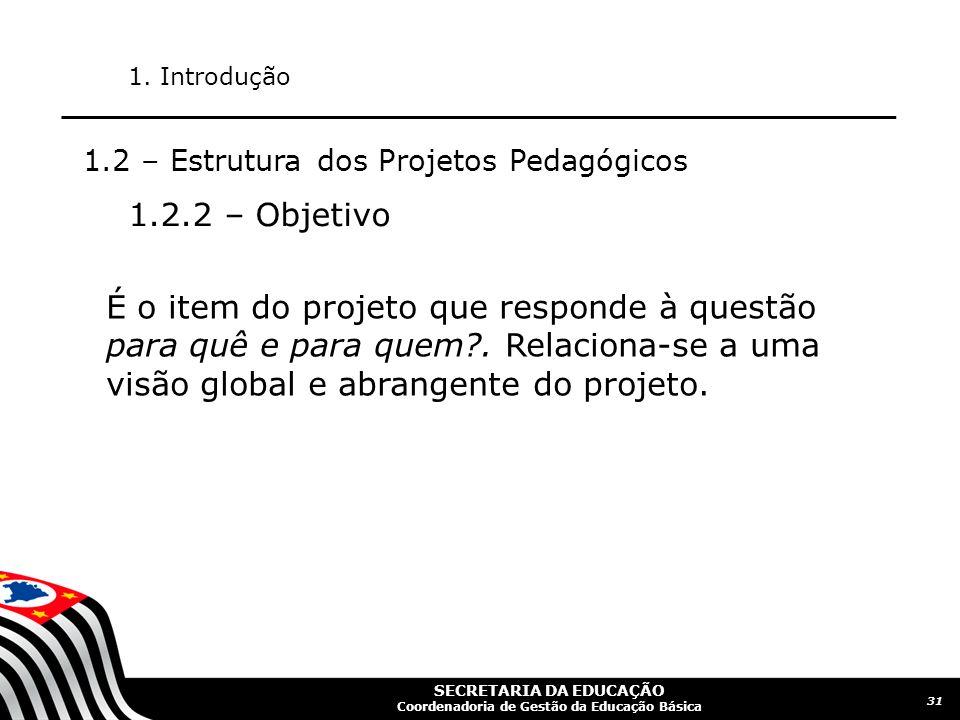 1. Introdução 1.2 – Estrutura dos Projetos Pedagógicos. 1.2.2 – Objetivo.