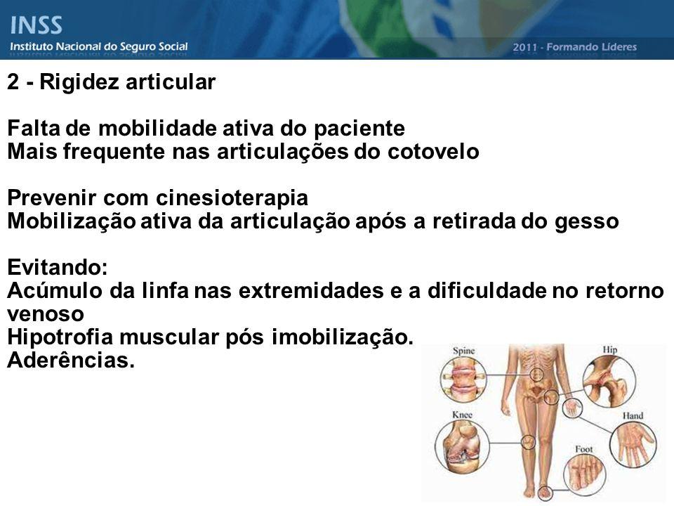 2 - Rigidez articular Falta de mobilidade ativa do paciente. Mais frequente nas articulações do cotovelo.