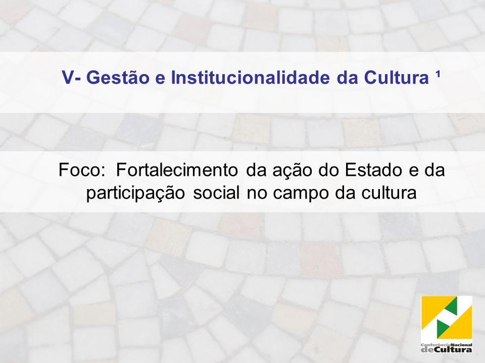 V- Gestão e Institucionalidade da Cultura ¹
