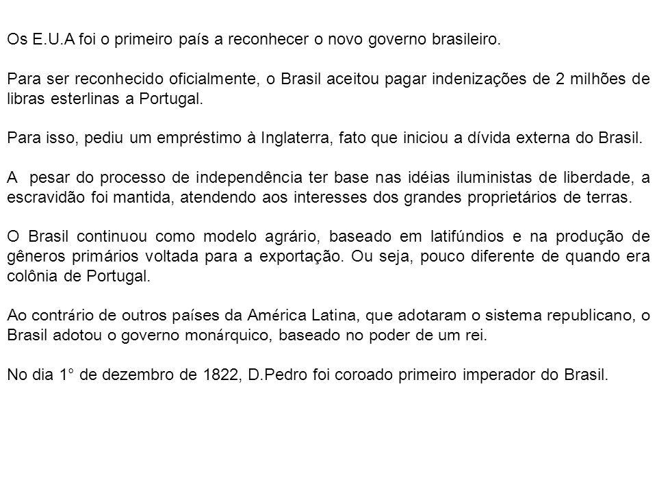 Os E.U.A foi o primeiro país a reconhecer o novo governo brasileiro.