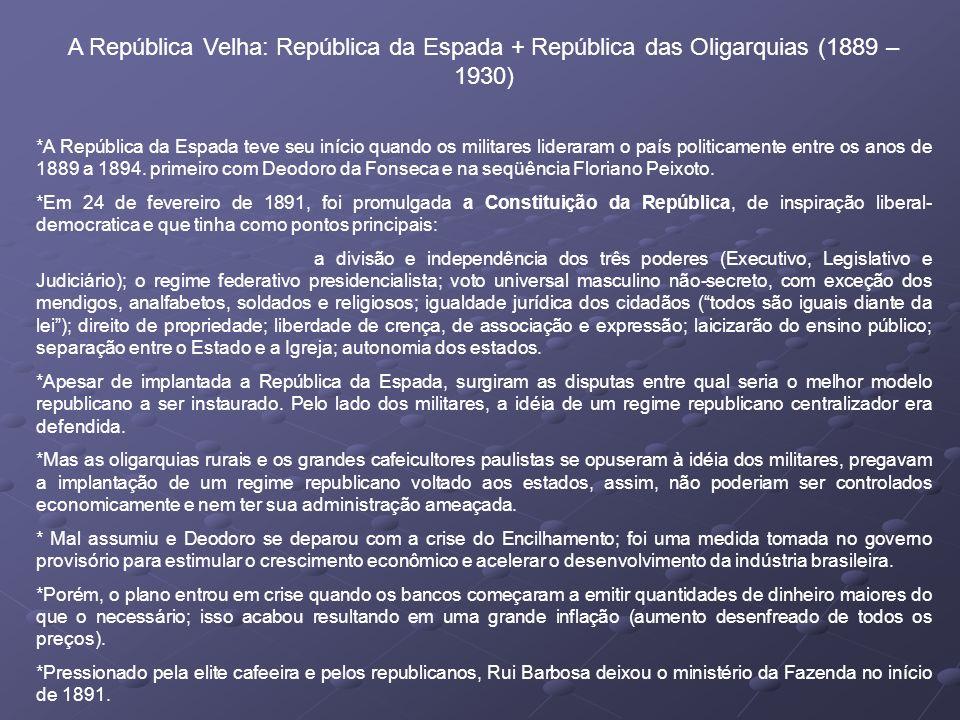A República Velha: República da Espada + República das Oligarquias (1889 – 1930)