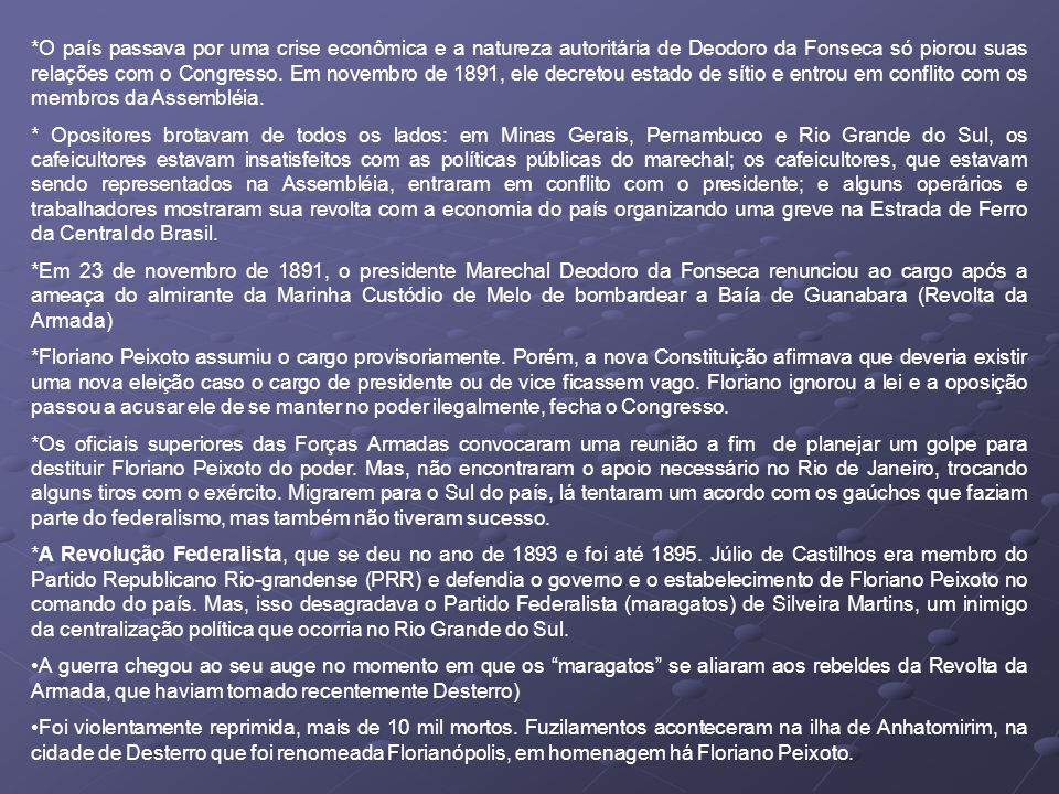 *O país passava por uma crise econômica e a natureza autoritária de Deodoro da Fonseca só piorou suas relações com o Congresso. Em novembro de 1891, ele decretou estado de sítio e entrou em conflito com os membros da Assembléia.