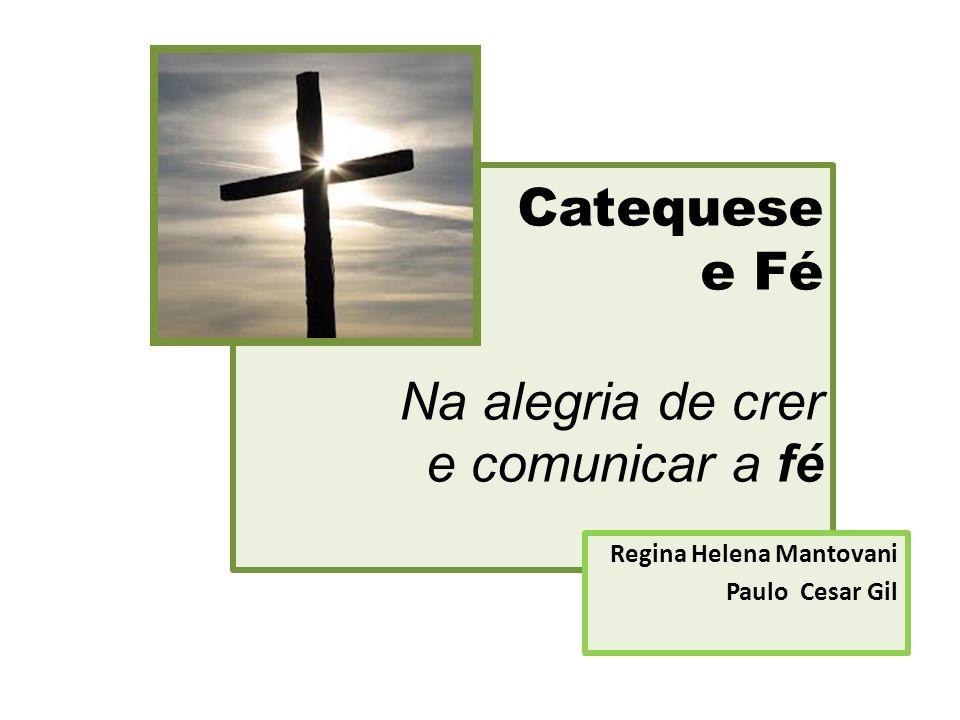 Catequese e Fé Na alegria de crer e comunicar a fé