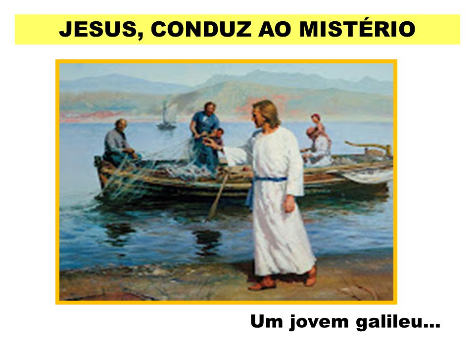JESUS, CONDUZ AO MISTÉRIO