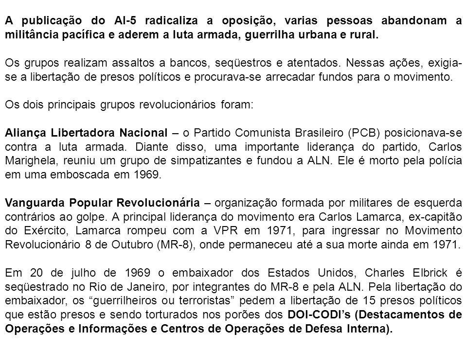 A publicação do AI-5 radicaliza a oposição, varias pessoas abandonam a militância pacífica e aderem a luta armada, guerrilha urbana e rural.