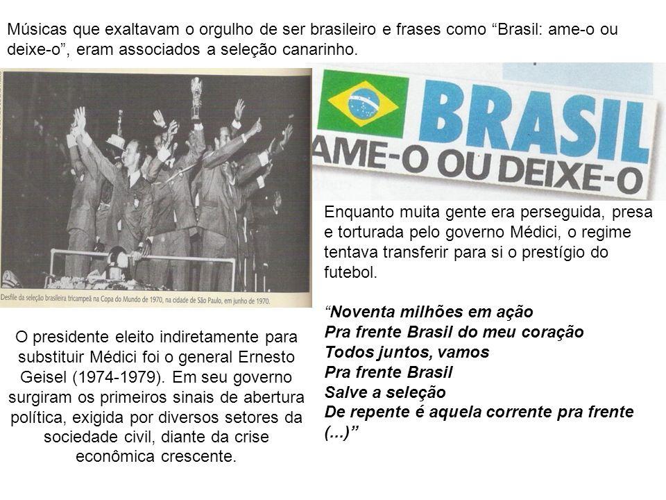 Músicas que exaltavam o orgulho de ser brasileiro e frases como Brasil: ame-o ou deixe-o , eram associados a seleção canarinho.