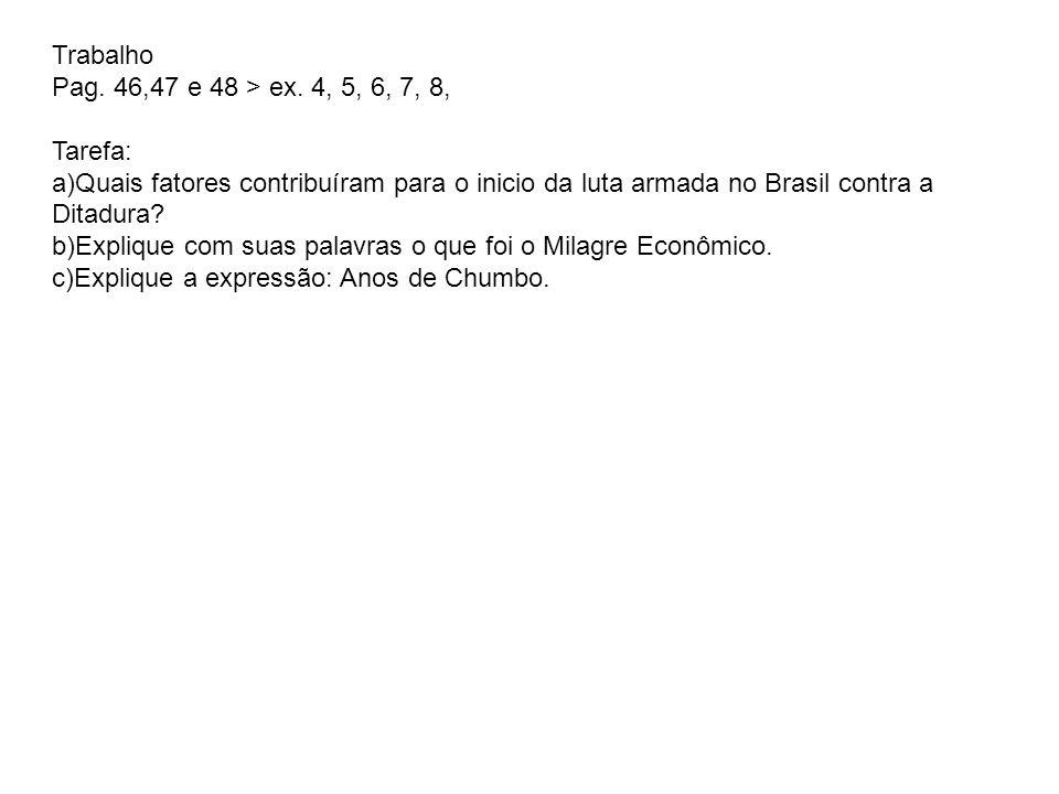 Trabalho Pag. 46,47 e 48 > ex. 4, 5, 6, 7, 8, Tarefa: Quais fatores contribuíram para o inicio da luta armada no Brasil contra a Ditadura