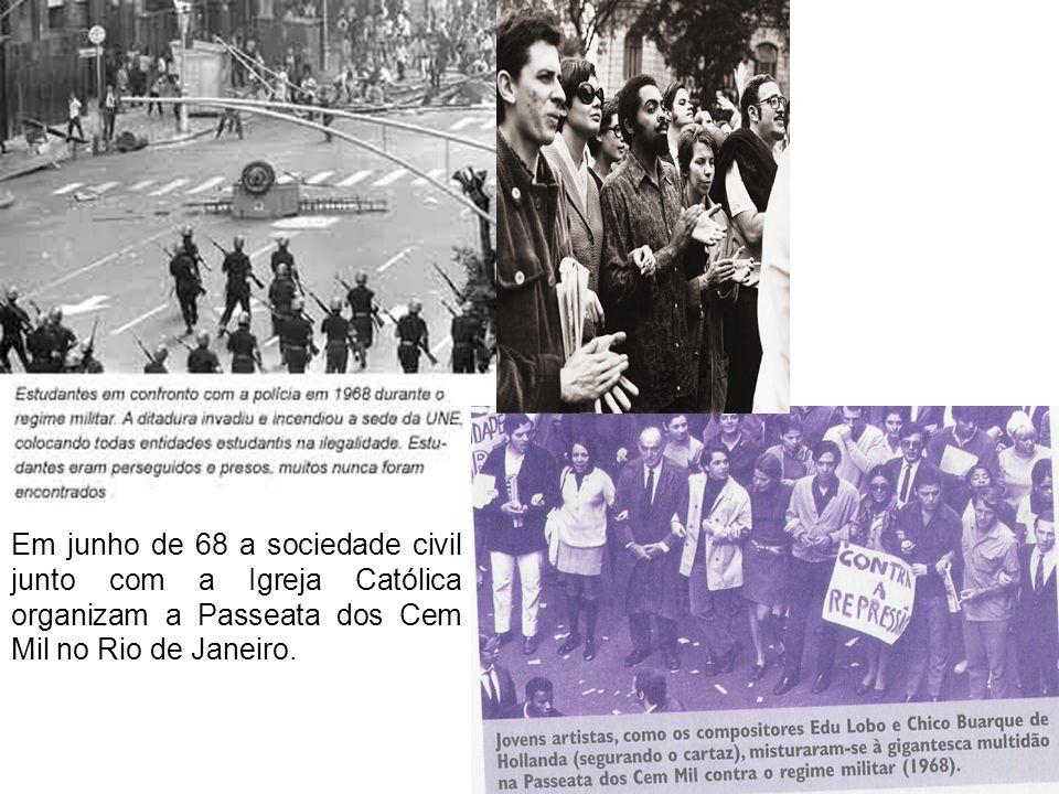 Em junho de 68 a sociedade civil junto com a Igreja Católica organizam a Passeata dos Cem Mil no Rio de Janeiro.