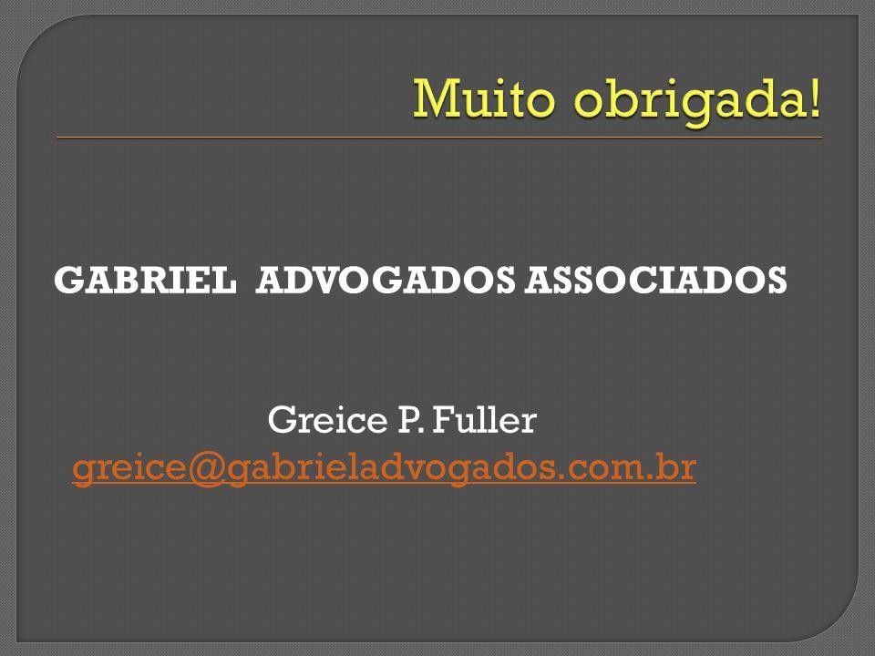 Muito obrigada! GABRIEL ADVOGADOS ASSOCIADOS Greice P. Fuller greice@gabrieladvogados.com.br