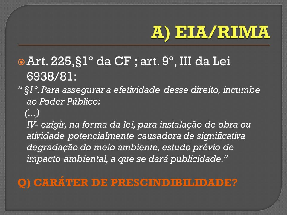A) EIA/RIMA Art. 225,§1º da CF ; art. 9º, III da Lei 6938/81: