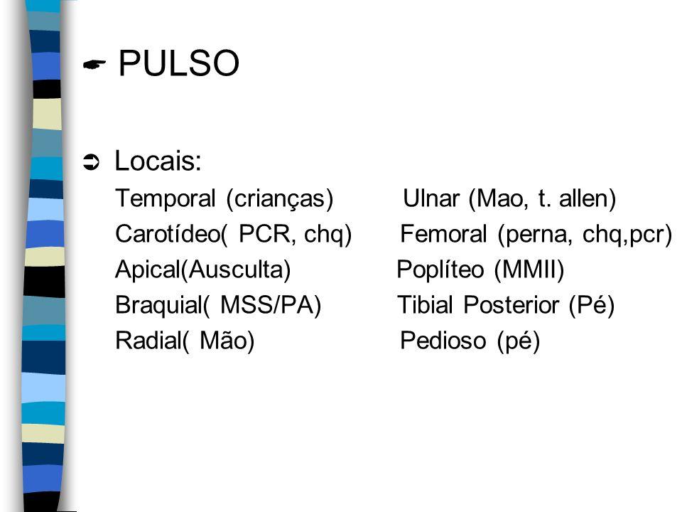 PULSO Locais: Temporal (crianças) Ulnar (Mao, t. allen)