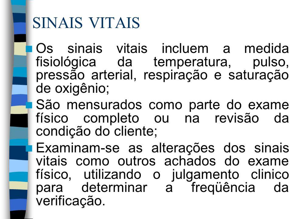 SINAIS VITAIS Os sinais vitais incluem a medida fisiológica da temperatura, pulso, pressão arterial, respiração e saturação de oxigênio;