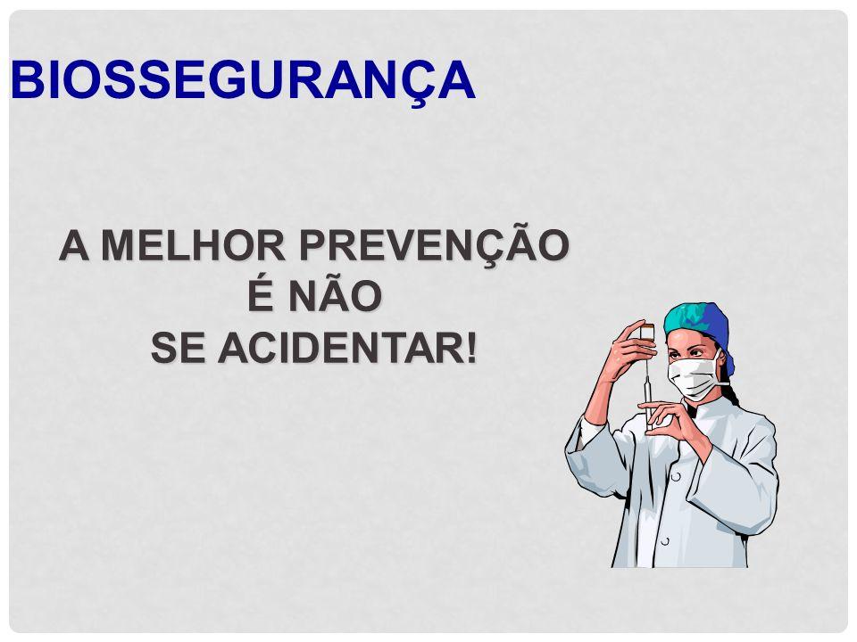 BIOSSEGURANÇA A MELHOR PREVENÇÃO É NÃO SE ACIDENTAR!