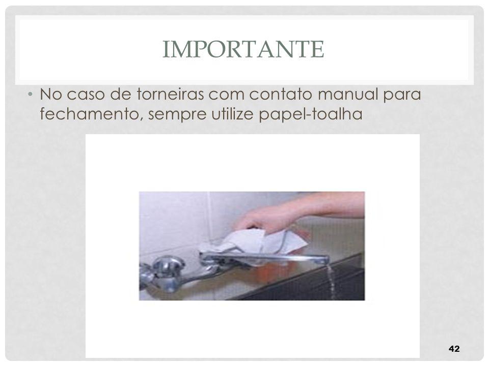 Importante No caso de torneiras com contato manual para fechamento, sempre utilize papel-toalha