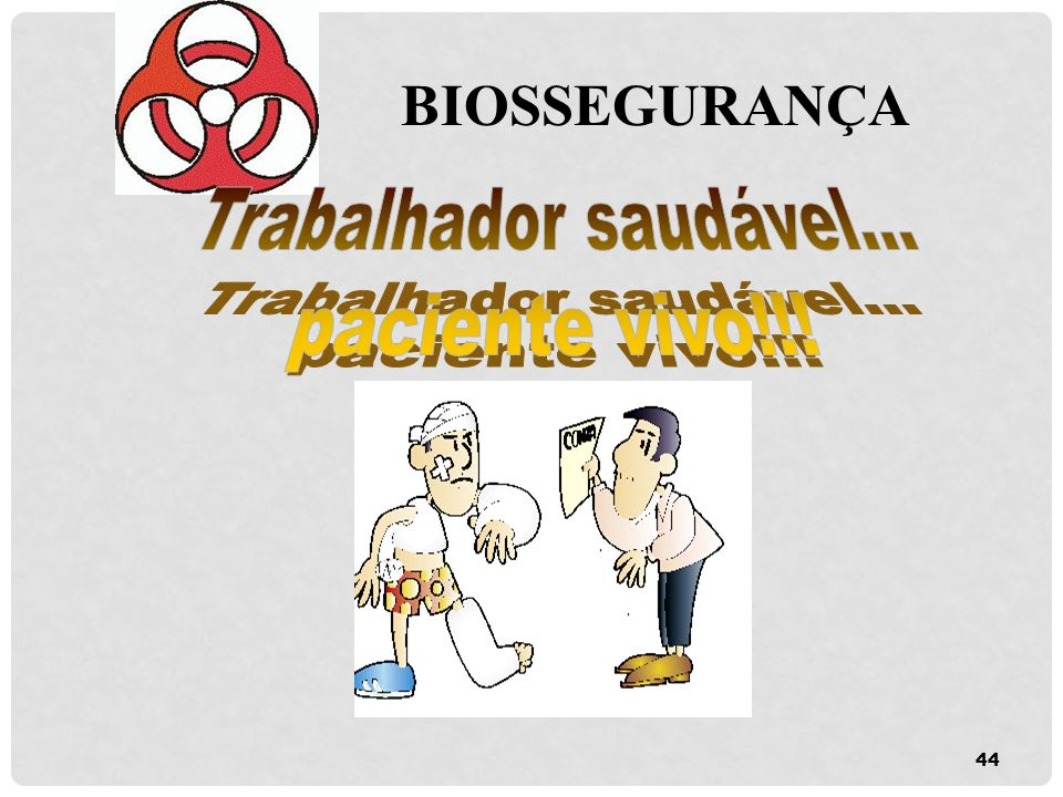 BIOSSEGURANÇA Trabalhador saudável... paciente vivo!!!