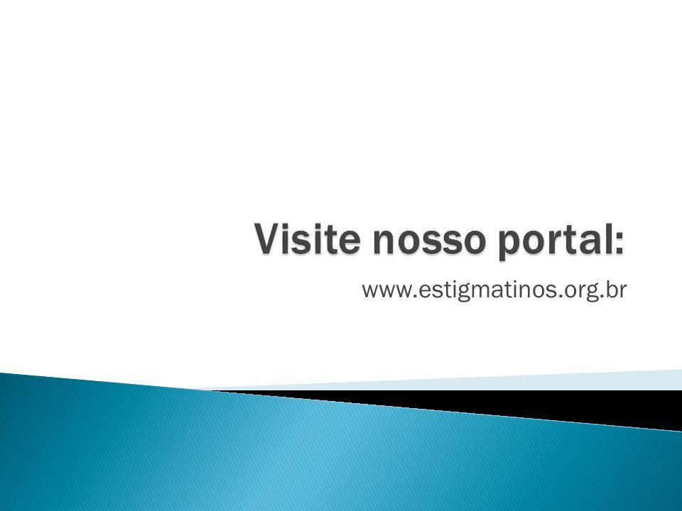 Visite nosso portal: www.estigmatinos.org.br