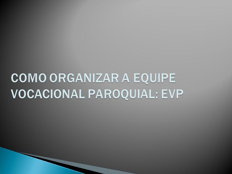 COMO ORGANIZAR A EQUIPE VOCACIONAL PAROQUIAL: EVP